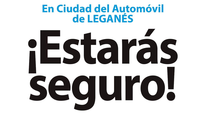 En Ciudad del Automóvil de Leganés ¡Estarás Seguro!